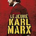 Le jeune karl marx, biopic historique franco-belgo-allemand de raoul peck