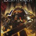 Deathwatch est arrivé!...