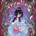 Sorceline, tome 2 : la fille qui aimait les animonstres (bd)