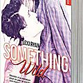 Reckless and real, tome 0.5, something wild, de lexi ryan
