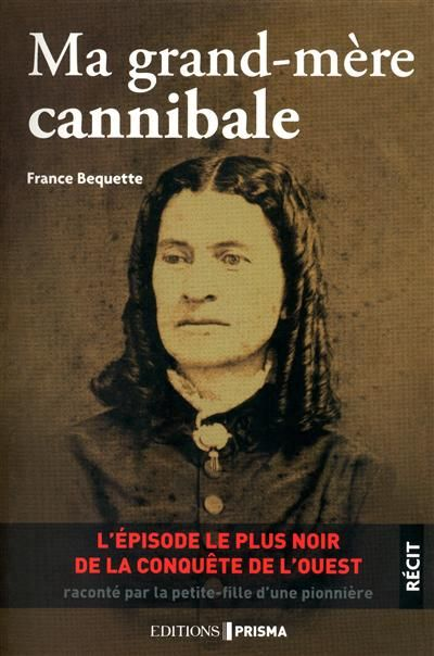 Ma grand-mère cannibale - France Bequette