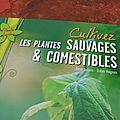 Cultiver les plante sauvage et comestible. René Auburn et Didier Mognan Artemis éditions