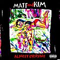 Matt and kim – almost everyday (2018)