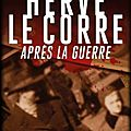 Apres-la-guerre Hervé LE CORRE