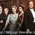 30 days challenge downton abbey # semaine 4