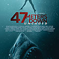 47 meters down - uncaged (mais rendez-nous les dents de la mer !)