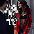 A good woman makes your...