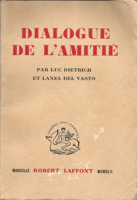 Dialogue de l'amitié : Luc Dietrich-Lanza del Vasto.
