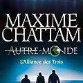 Autre-monde tome 1 : l'alliance des trois de maxime chattam
