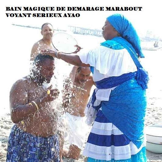 BAIN MAGIQUE DE DEMARAGE MARABOUT VOYANT SERIEUX AYAO