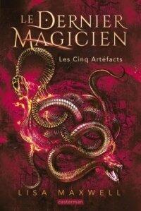 Le dernier magicien - les cinq artefacts de Lisa Maxwell