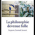 La philosophie devenue folle - le genre, l'animal, la mort - jean françois braunstein - editions grasset
