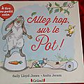 Allez hop, sur le pot! -sally lloyd-jones & anita jeram.