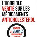 L'horrible vérité sur les médicaments anticholestérol - comment les statines empoisonnent en silence- par dr michel de lorgeril