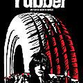 Rubber (sans aucune raison, sans aucune explication...)