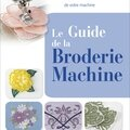 Le guide de la broderie machine, la bible que vous attendiez...