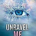Unravel me (le tome 2 de shatter me) de tahereh mafi : couv révélée