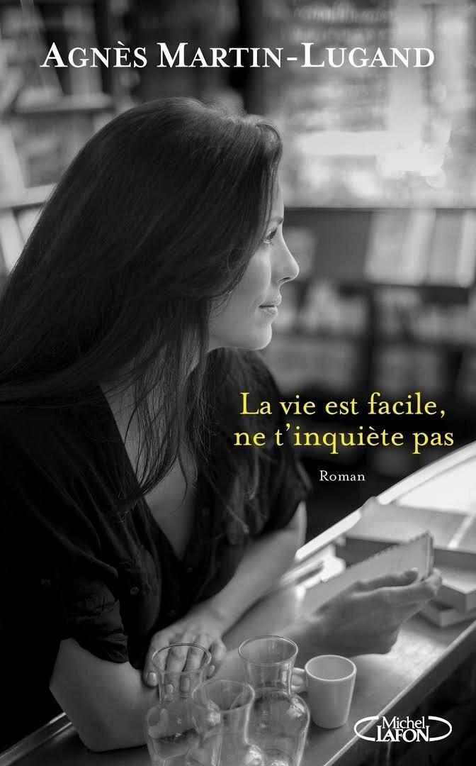 La vie est facile, ne t'inquiète pas (Agnès Martin-Lugand)