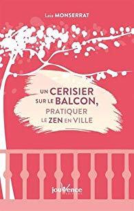 Un cerisier sur le balcon : pratiquer le zen en ville, de Laia Monserrat - Masse critique Babelio