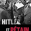 François delpla : « pétain fut longtemps la dupe d'un hitler qu'il n'a jamais vraiment su cerner »