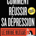 Comment réussir sa dépression - le guide ultime - brigitte chatton et colonel loosey - editions first